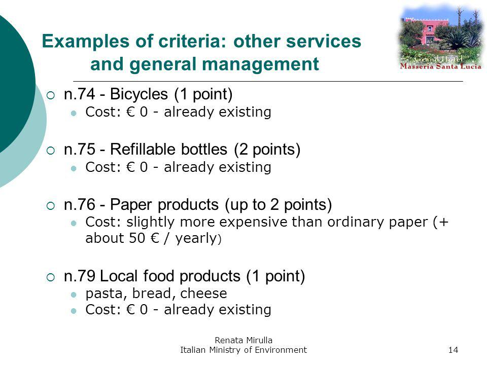 Renata Mirulla Italian Ministry of Environment14 Examples of criteria: other services and general management n.74 - Bicycles (1 point) Cost: 0 - already existing n.75 - Refillable bottles (2 points) Cost: 0 - already existing n.76 - Paper products (up to 2 points) Cost: slightly more expensive than ordinary paper (+ about 50 / yearly ) n.79 Local food products (1 point) pasta, bread, cheese Cost: 0 - already existing