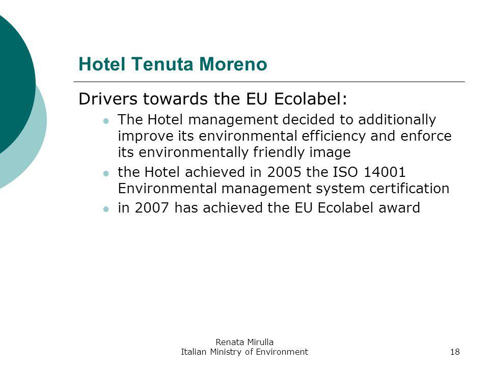 Renata Mirulla Italian Ministry of Environment19 Hotel Tenuta Moreno Electricity from renewable sources: Purchase of 370 RECS certificates for 2006, corresponding to 150 MWh from renewable sources (30% of the annual electric consumption); solar panels have been installed for sanitary water heating.