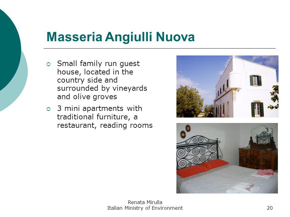 Renata Mirulla Italian Ministry of Environment20 Masseria Angiulli Nuova Small family run guest house, located in the country side and surrounded by vineyards and olive groves 3 mini apartments with traditional furniture, a restaurant, reading rooms
