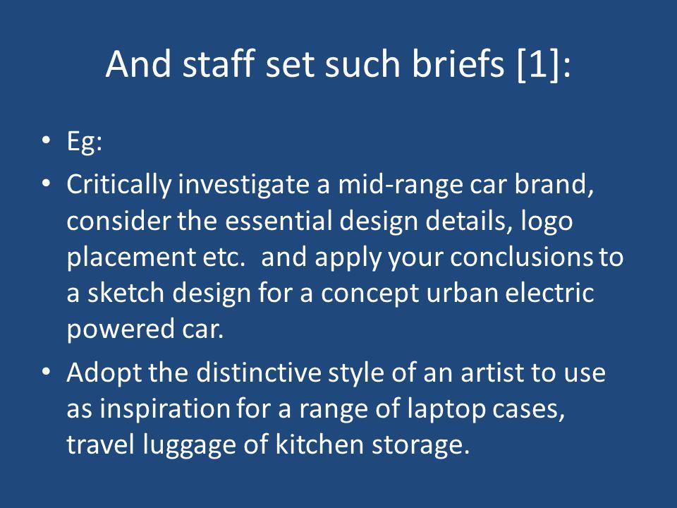 And staff set such briefs [1]: Eg: Critically investigate a mid-range car brand, consider the essential design details, logo placement etc.