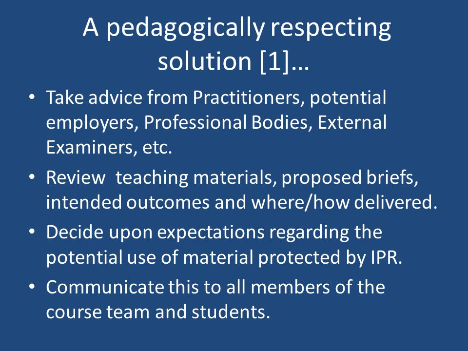A pedagogically respecting solution [1]… Take advice from Practitioners, potential employers, Professional Bodies, External Examiners, etc.