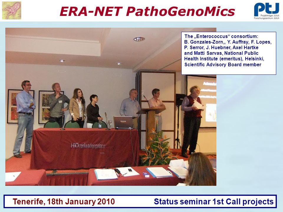 ERA-NET PathoGenoMics Tenerife, 18th January 2010 Status seminar 1st Call projects The Enterococcus consortium: B.