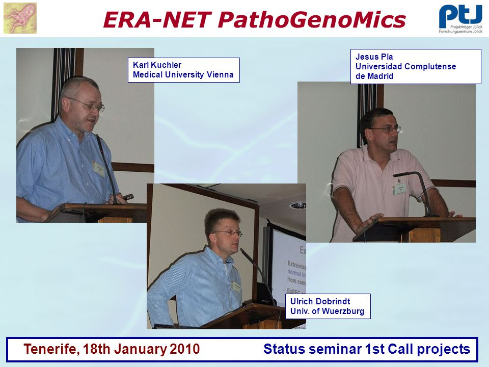 ERA-NET PathoGenoMics Tenerife, 18th January 2010 Status seminar 1st Call projects Jesus Pla Universidad Complutense de Madrid Karl Kuchler Medical University Vienna Ulrich Dobrindt Univ.
