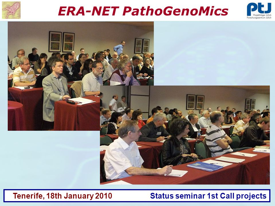 ERA-NET PathoGenoMics Tenerife, 18th January 2010 Status seminar 1st Call projects