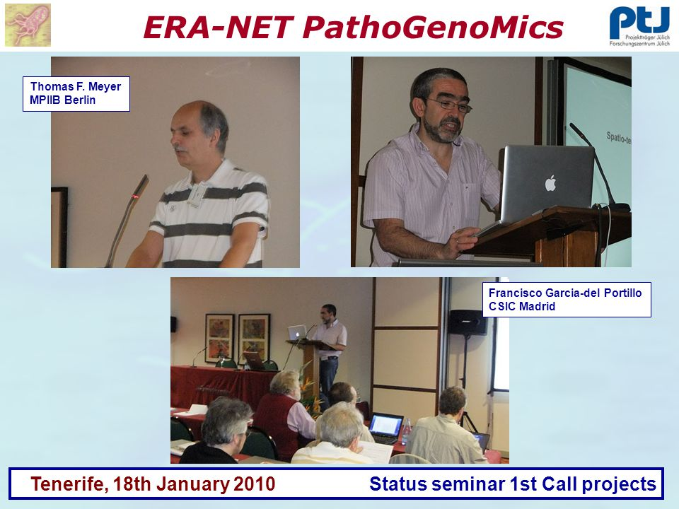 ERA-NET PathoGenoMics Tenerife, 18th January 2010 Status seminar 1st Call projects Thomas F. Meyer MPIIB Berlin Francisco Garcia-del Portillo CSIC Mad