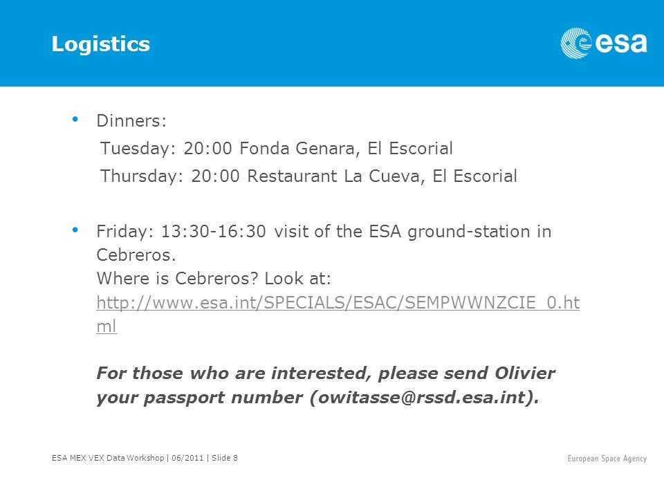ESA MEX VEX Data Workshop   06/2011   Slide 9 Logistics and computers WIFI: esa-conference 9 PC with Windows: Login: ssouserXX Password: esacvilspa All workshop materials are in the folder XXX on the PC desktops, and on the external drive.