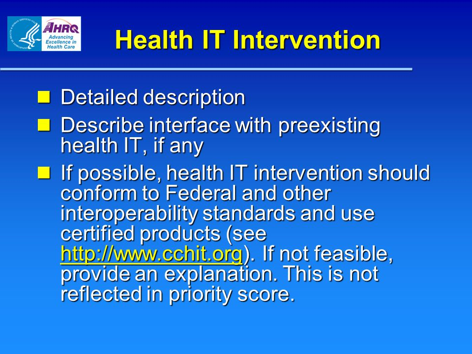 Health IT Intervention Detailed description Detailed description Describe interface with preexisting health IT, if any Describe interface with preexisting health IT, if any If possible, health IT intervention should conform to Federal and other interoperability standards and use certified products (see http://www.cchit.org).