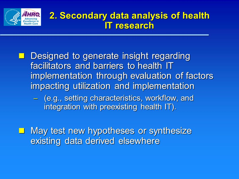 2. Secondary data analysis of health IT research Designed to generate insight regarding facilitators and barriers to health IT implementation through