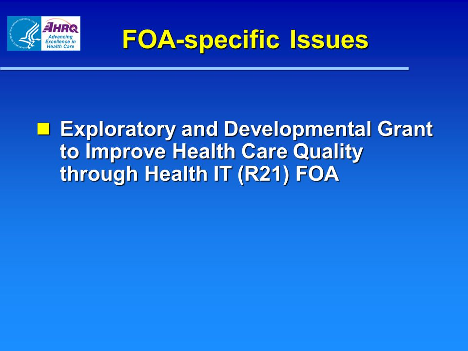 FOA-specific Issues Exploratory and Developmental Grant to Improve Health Care Quality through Health IT (R21) FOA Exploratory and Developmental Grant to Improve Health Care Quality through Health IT (R21) FOA