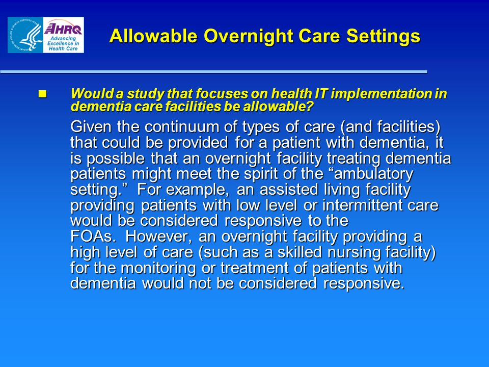 Allowable Overnight Care Settings Allowable Overnight Care Settings Would a study that focuses on health IT implementation in dementia care facilities be allowable.