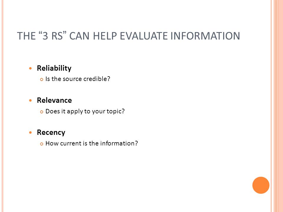 THE 3 RS CAN HELP EVALUATE INFORMATION Reliability Is the source credible.