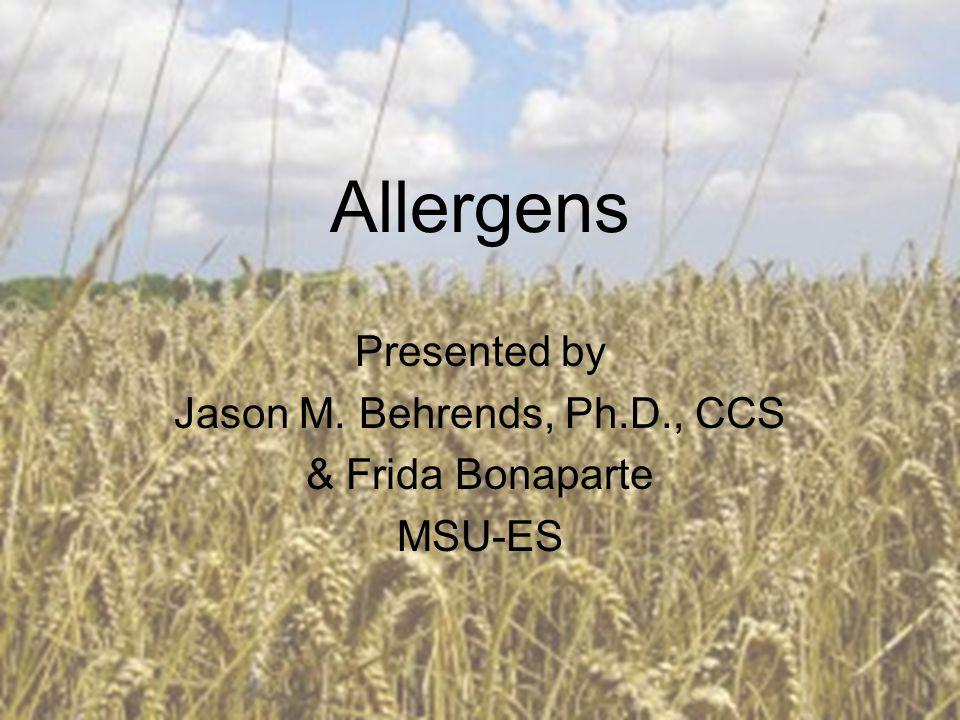 Allergens Presented by Jason M. Behrends, Ph.D., CCS & Frida Bonaparte MSU-ES