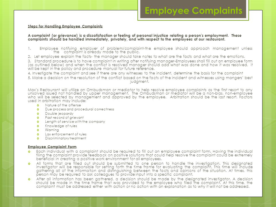 Employee Complaints Steps for Handling Employee Complaints A complaint (or grievance) is a dissatisfaction or feeling of personal injustice relating a