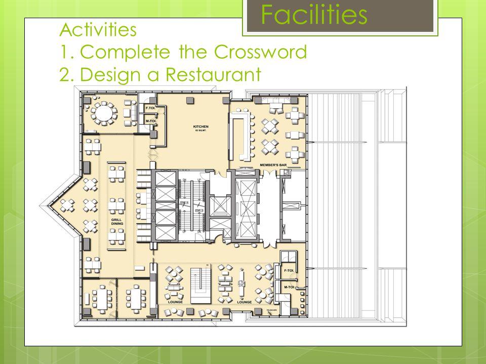 Activities 1. Complete the Crossword 2. Design a Restaurant Facilities