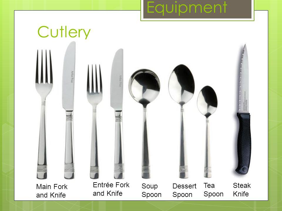 Cutlery Equipment Entrée Fork and Knife Main Fork and Knife Soup Spoon Dessert Spoon Tea Spoon Steak Knife