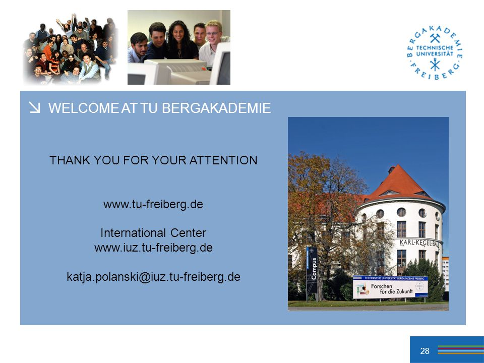28 THANK YOU FOR YOUR ATTENTION   International Center   WELCOME AT TU BERGAKADEMIE
