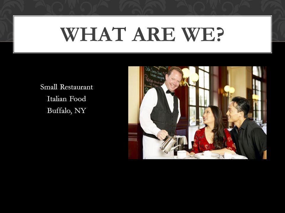Small Restaurant Italian Food Buffalo, NY WHAT ARE WE?