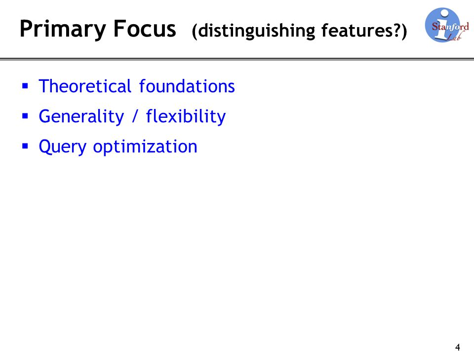 Primary Focus (distinguishing features?) Theoretical foundations Generality / flexibility Query optimization 4