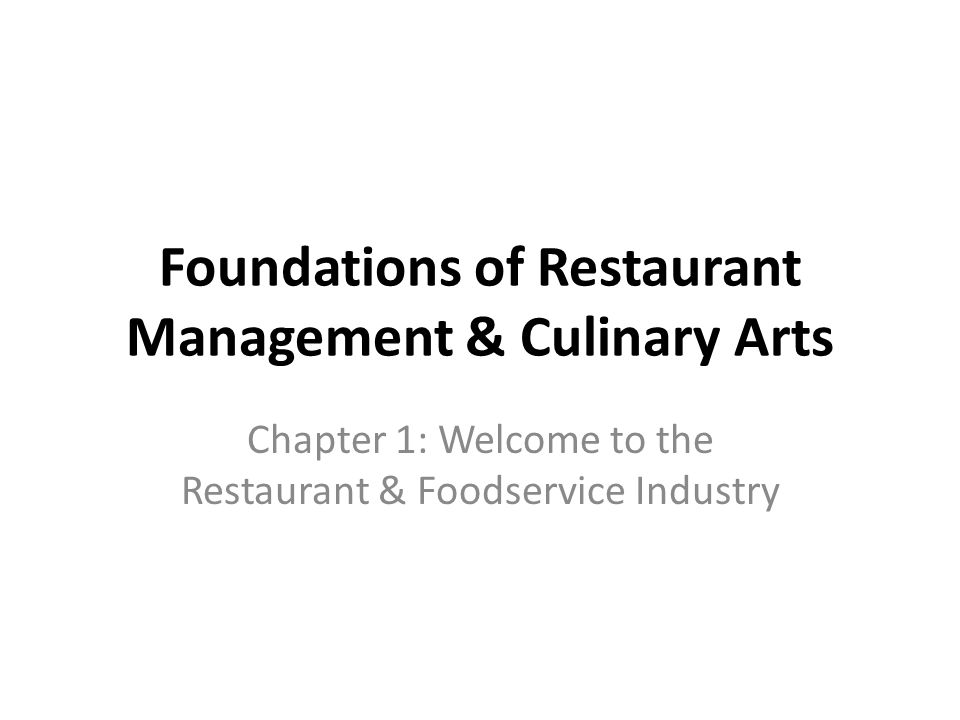Foundations of Restaurant Management & Culinary Arts Chapter 1: Welcome to the Restaurant & Foodservice Industry