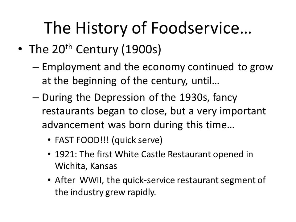 The History of Foodservice… The 20 th Century (1900s) – Employment and the economy continued to grow at the beginning of the century, until… – During