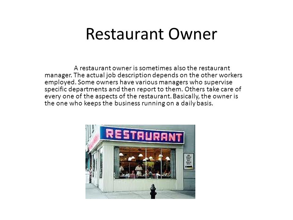 Restaurant Owner A restaurant owner is sometimes also the restaurant manager.