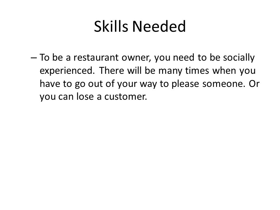 Skills Needed – To be a restaurant owner, you need to be socially experienced.