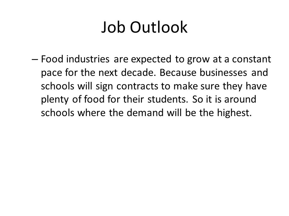 Job Outlook – Food industries are expected to grow at a constant pace for the next decade.