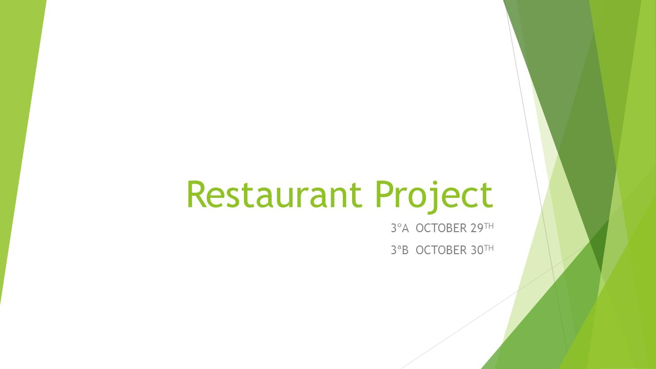 Restaurant Project 3ºA OCTOBER 29 TH 3ªB OCTOBER 30 TH