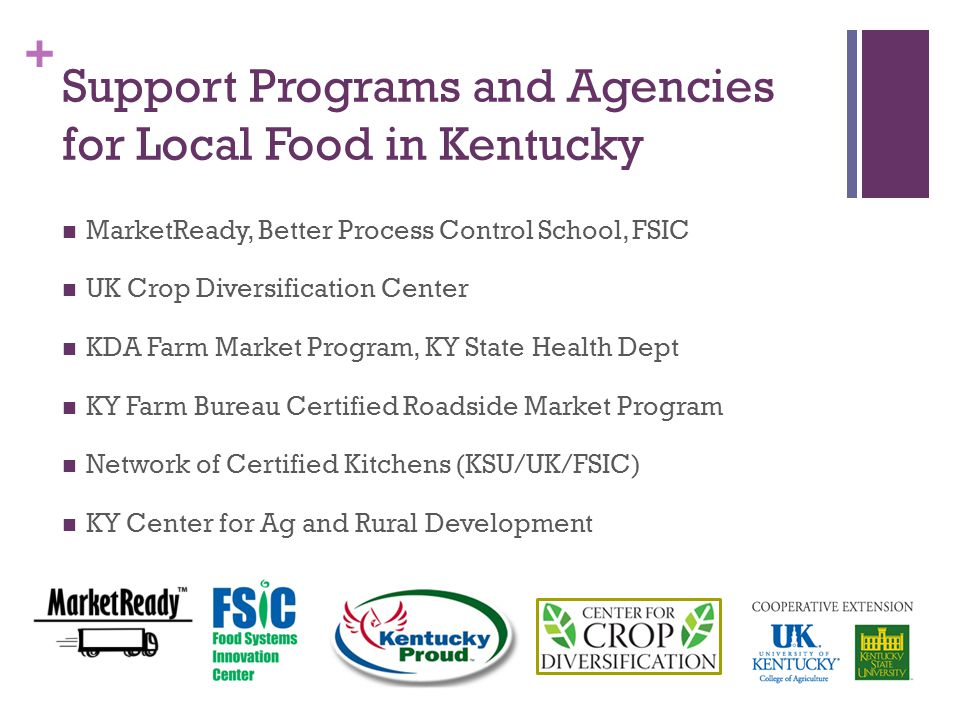 + Support Programs and Agencies for Local Food in Kentucky MarketReady, Better Process Control School, FSIC UK Crop Diversification Center KDA Farm Ma