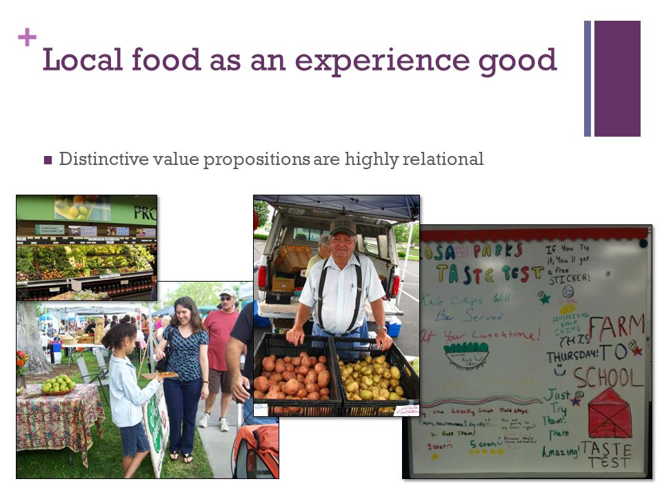 + Local food as an experience good Distinctive value propositions are highly relational