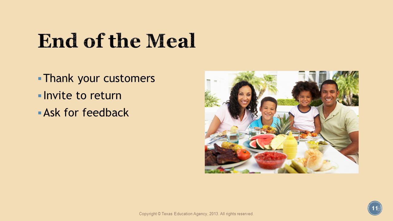 Thank your customers Invite to return Ask for feedback Copyright © Texas Education Agency, 2013.