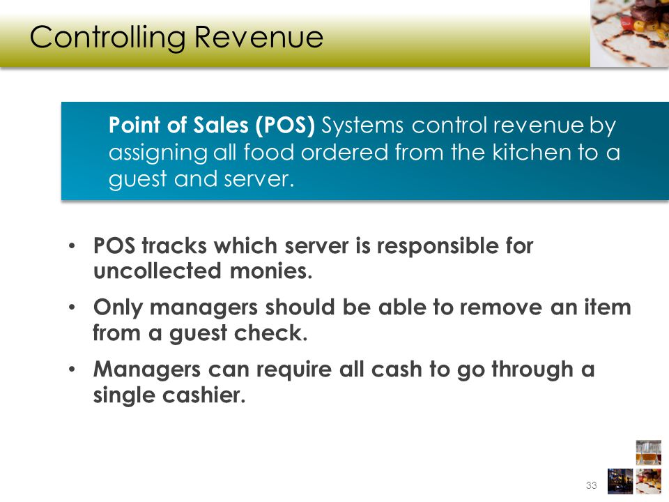 Controlling Revenue POS tracks which server is responsible for uncollected monies. Only managers should be able to remove an item from a guest check.