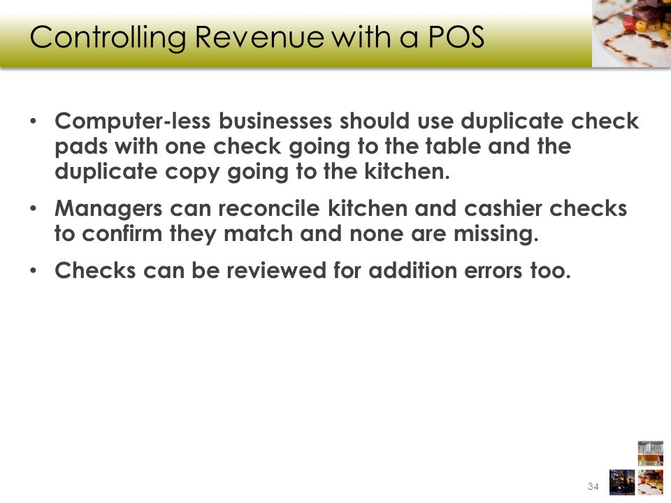 Controlling Revenue with a POS Computer-less businesses should use duplicate check pads with one check going to the table and the duplicate copy going