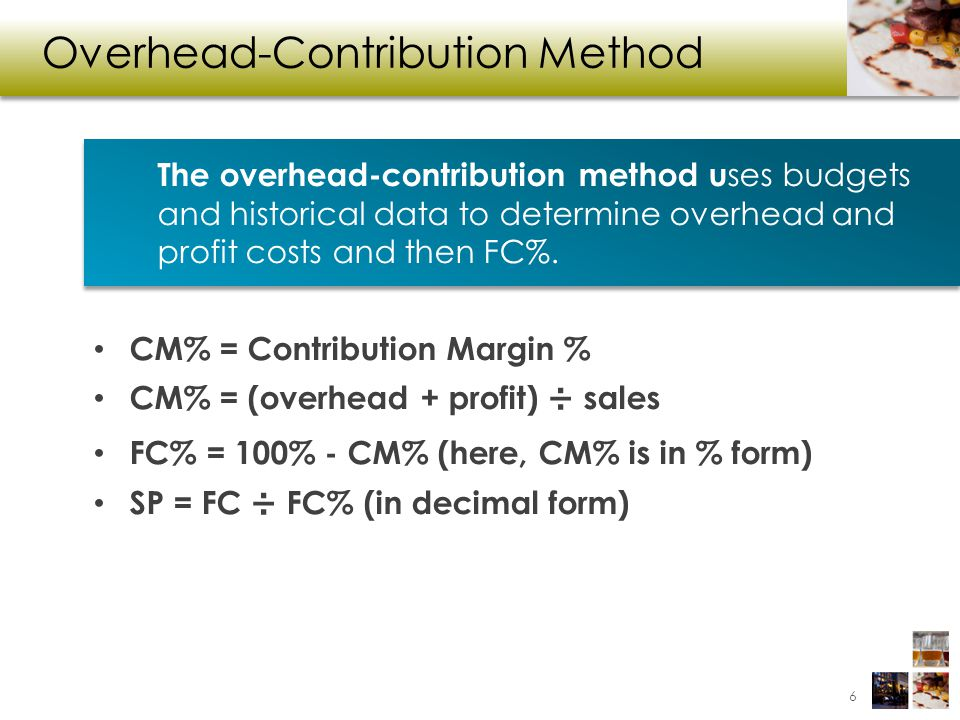 Overhead-Contribution Method CM% = Contribution Margin % CM% = (overhead + profit) ÷ sales FC% = 100% - CM% (here, CM% is in % form) SP = FC ÷ FC% (in