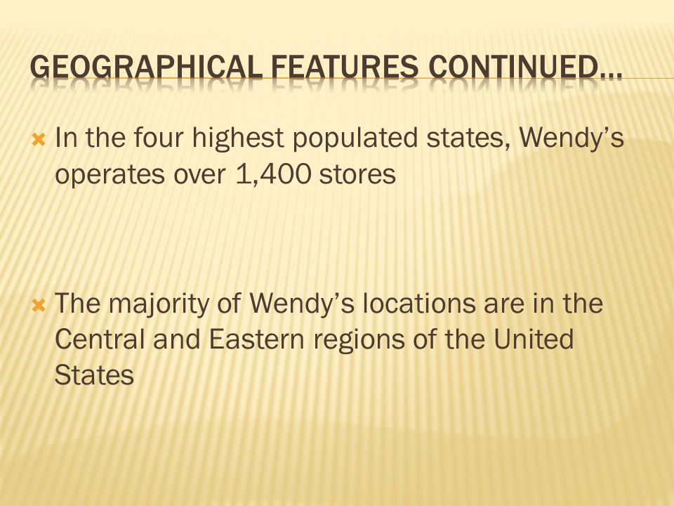 In the four highest populated states, Wendys operates over 1,400 stores The majority of Wendys locations are in the Central and Eastern regions of the United States