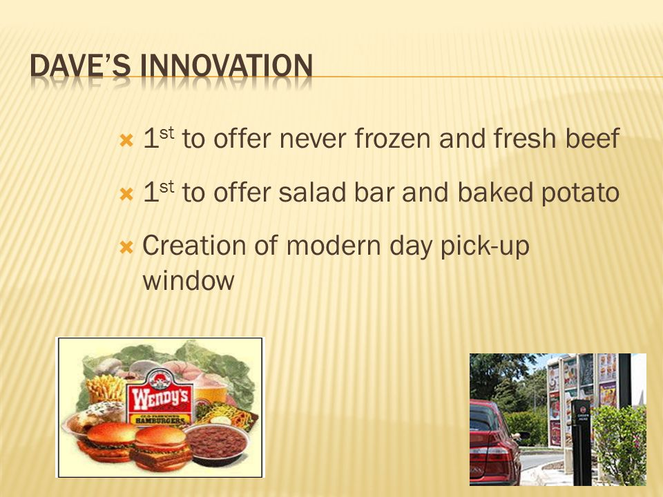 1 st to offer never frozen and fresh beef 1 st to offer salad bar and baked potato Creation of modern day pick-up window