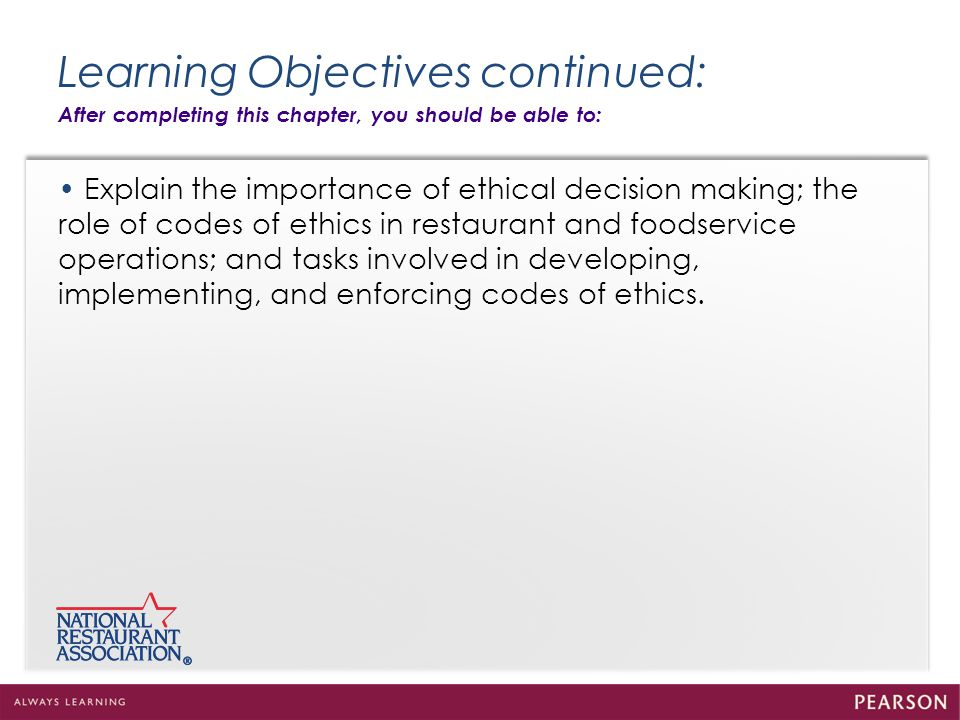 Learning Objectives continued: After completing this chapter, you should be able to: Explain the importance of ethical decision making; the role of co
