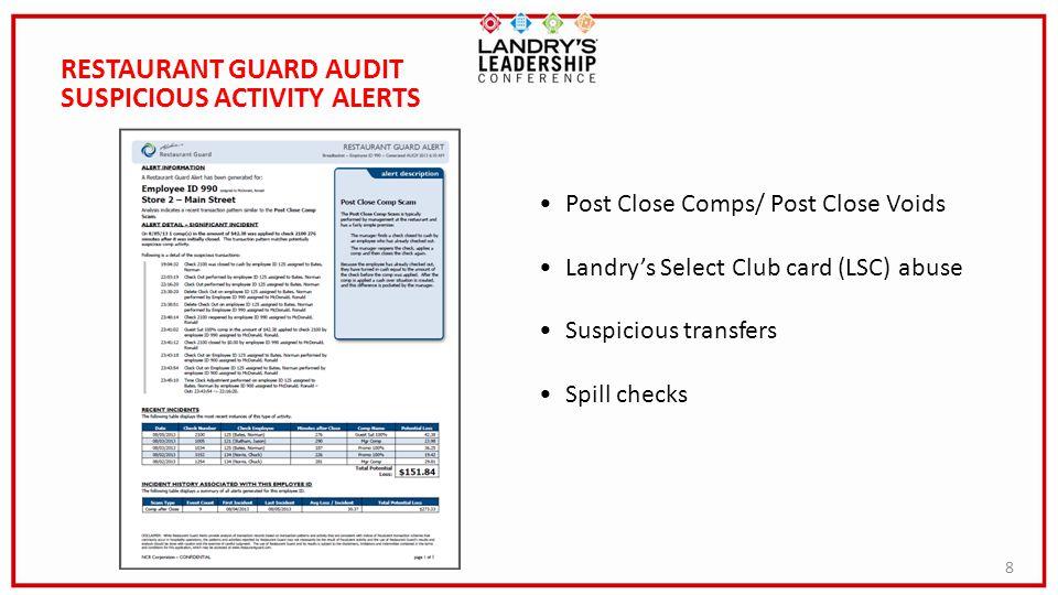 8 RESTAURANT GUARD AUDIT SUSPICIOUS ACTIVITY ALERTS Post Close Comps/ Post Close Voids Landrys Select Club card (LSC) abuse Suspicious transfers Spill