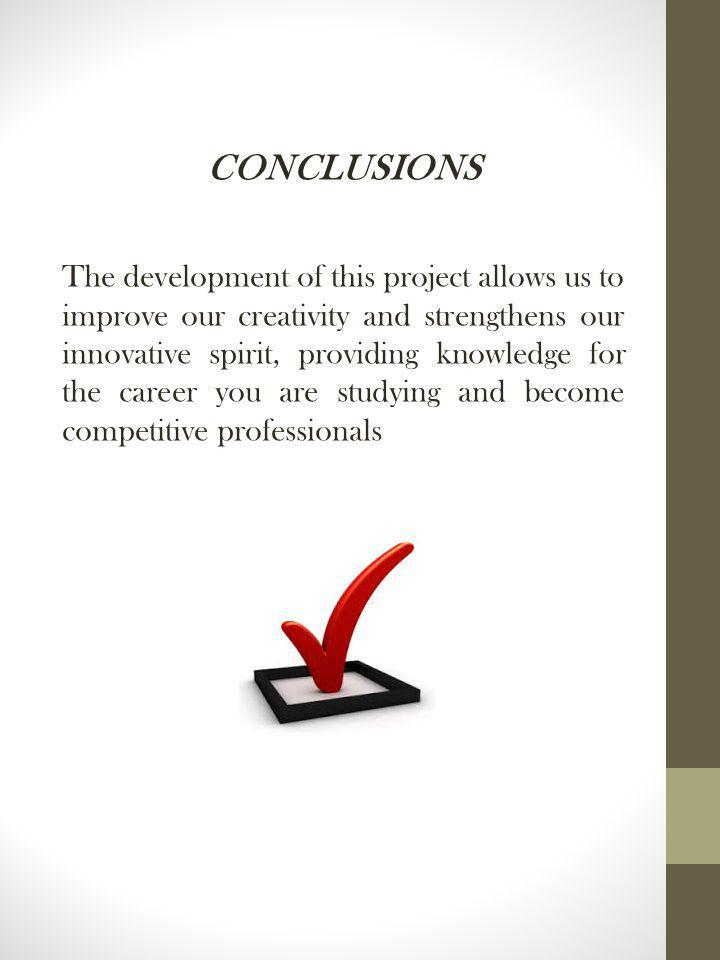 CONCLUSIONS The development of this project allows us to improve our creativity and strengthens our innovative spirit, providing knowledge for the car