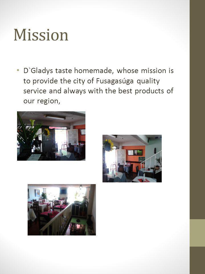 Mission D`Gladys taste homemade, whose mission is to provide the city of Fusagasúga quality service and always with the best products of our region,