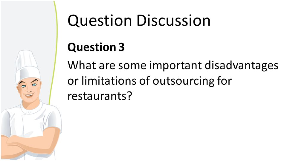 Question Discussion Question 3 What are some important disadvantages or limitations of outsourcing for restaurants?