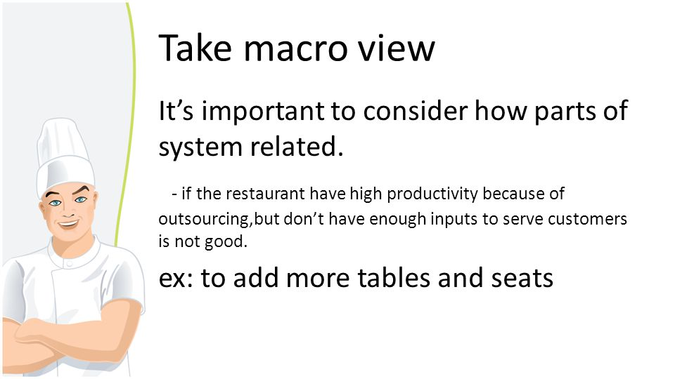 Take macro view Its important to consider how parts of system related. - if the restaurant have high productivity because of outsourcing,but dont have