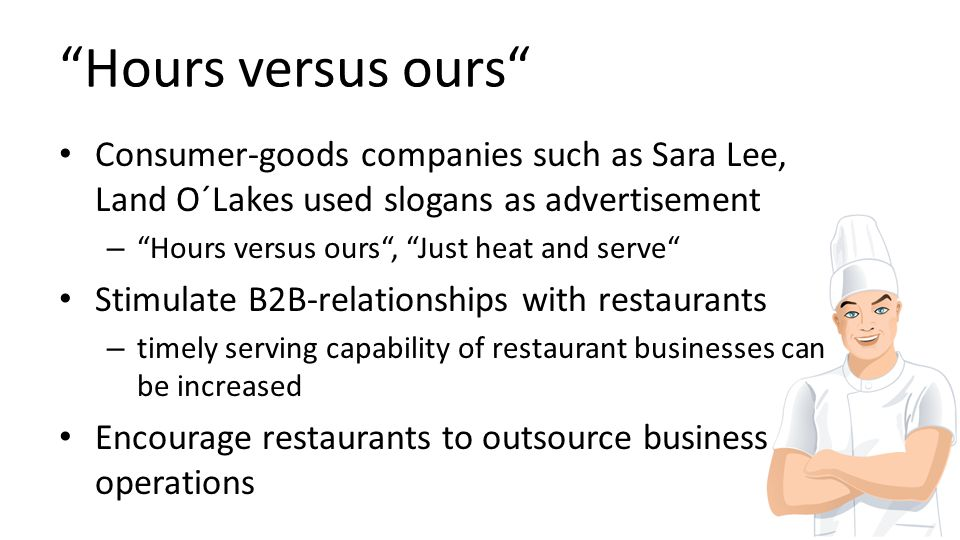 Hours versus ours Consumer-goods companies such as Sara Lee, Land O´Lakes used slogans as advertisement – Hours versus ours, Just heat and serve Stimu
