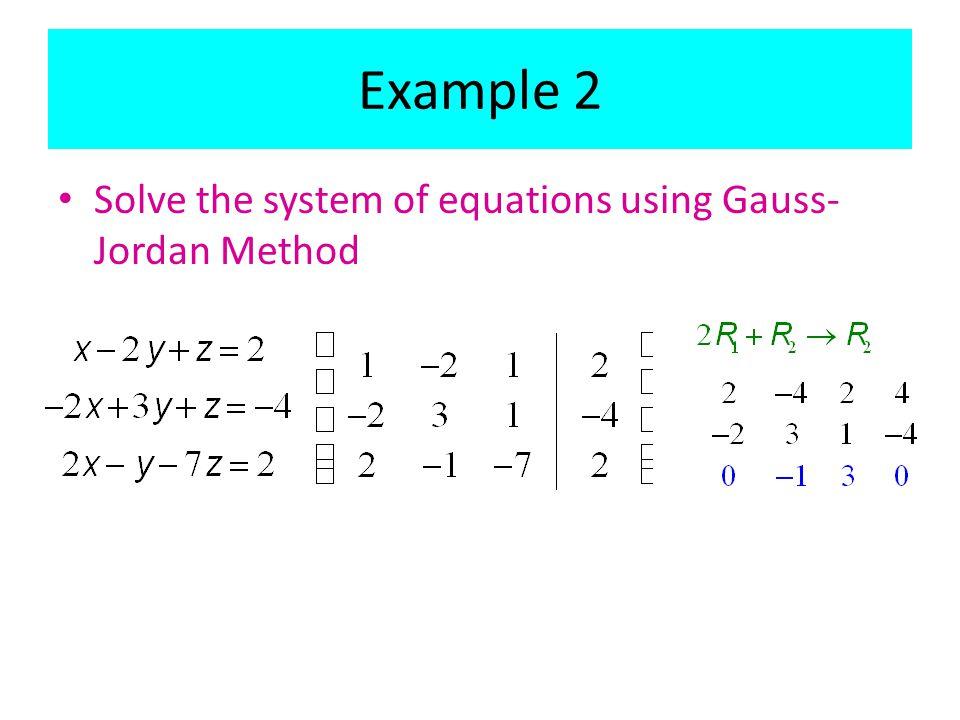 Example 2 Solve the system of equations using Gauss- Jordan Method