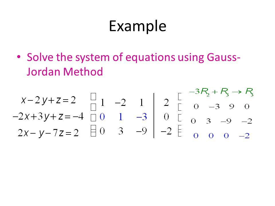 Example Solve the system of equations using Gauss- Jordan Method