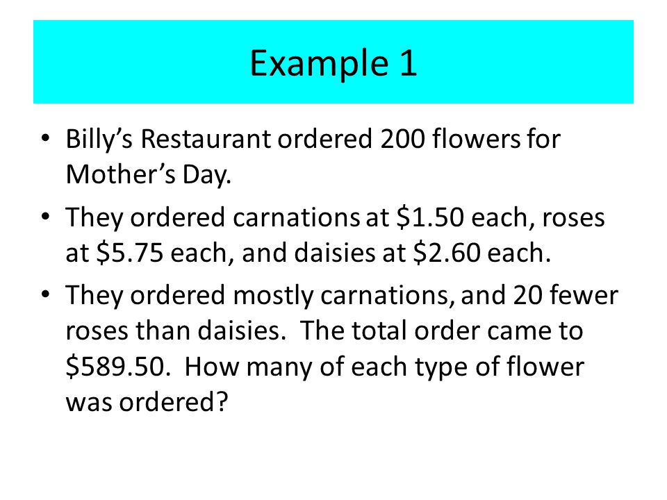 Example 1 Billys Restaurant ordered 200 flowers for Mothers Day.