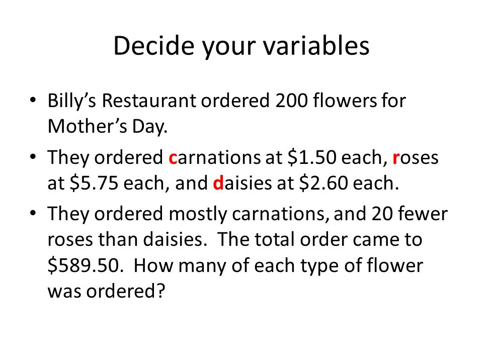 Decide your variables Billys Restaurant ordered 200 flowers for Mothers Day.