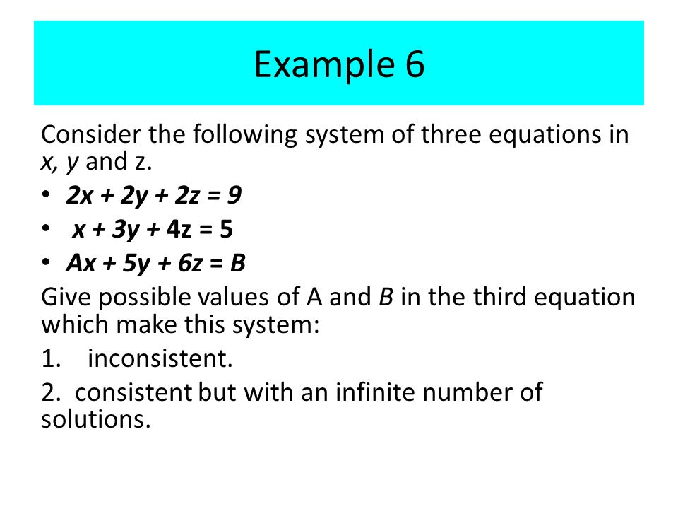 Example 6 Consider the following system of three equations in x, y and z.