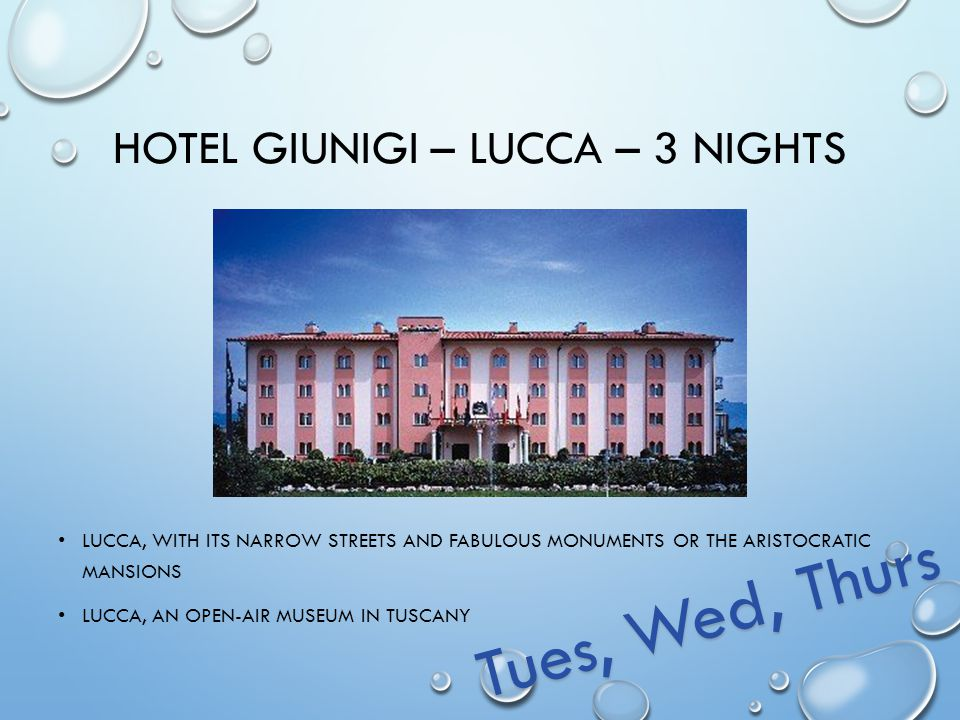 HOTEL GIUNIGI – LUCCA – 3 NIGHTS LUCCA, WITH ITS NARROW STREETS AND FABULOUS MONUMENTS OR THE ARISTOCRATIC MANSIONS LUCCA, AN OPEN-AIR MUSEUM IN TUSCANY Tues, Wed, Thurs