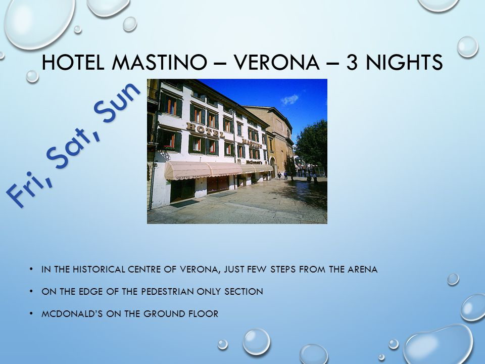 HOTEL MASTINO – VERONA – 3 NIGHTS IN THE HISTORICAL CENTRE OF VERONA, JUST FEW STEPS FROM THE ARENA ON THE EDGE OF THE PEDESTRIAN ONLY SECTION MCDONALDS ON THE GROUND FLOOR Fri, Sat, Sun